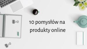 10 pomysłów na produkt online