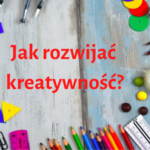 Jak rozwinąć swoją kreatywność?