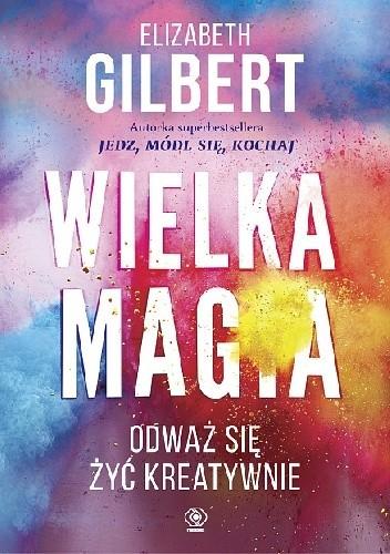 """Wielka Magia"" Elizabeth Gilbert"